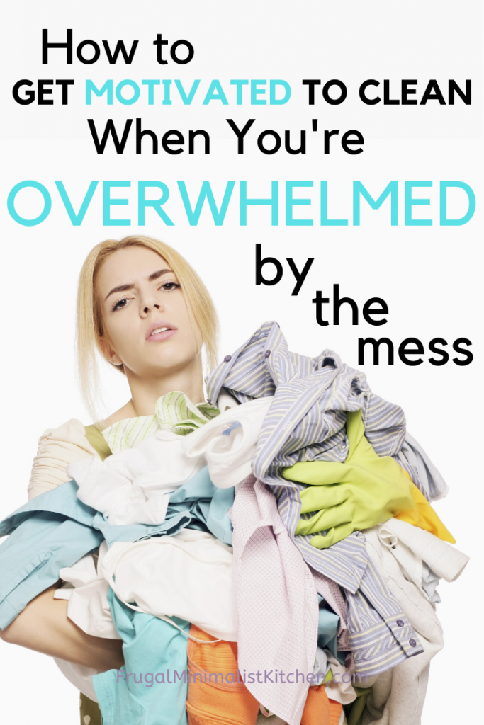 how to get motivated to clean when overwhlemed by mess