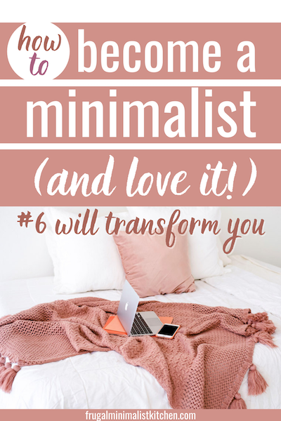 how to become a minimalist and love it! #6 will transform you
